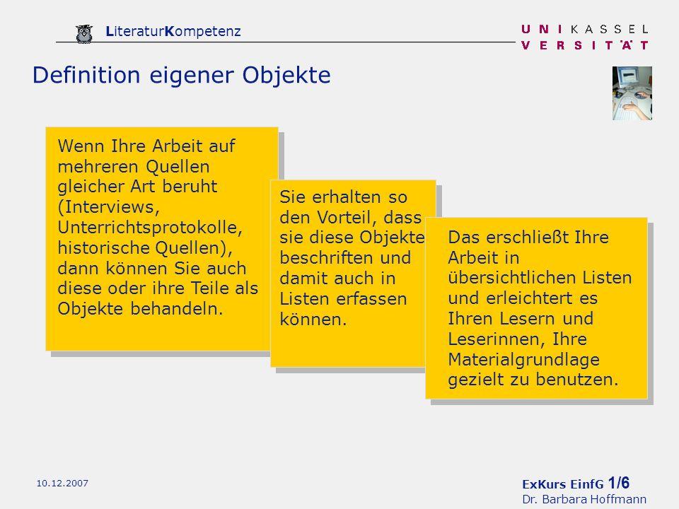 ExKurs EinfG 1/6 Dr. Barbara Hoffmann LiteraturKompetenz 10.12.2007 Definition eigener Objekte Wenn Ihre Arbeit auf mehreren Quellen gleicher Art beru