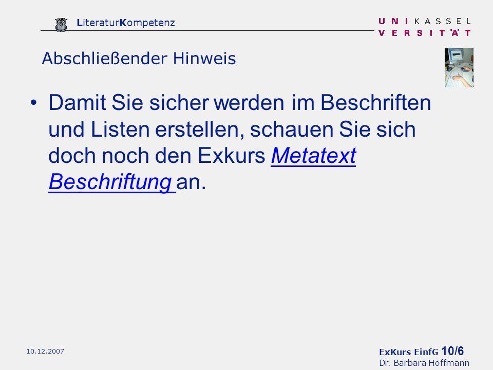 ExKurs EinfG 10/6 Dr. Barbara Hoffmann LiteraturKompetenz 10.12.2007 Damit Sie sicher werden im Beschriften und Listen erstellen, schauen Sie sich doc