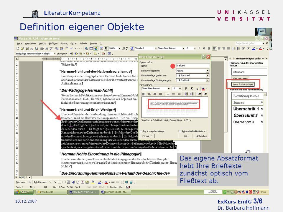ExKurs EinfG 3/6 Dr. Barbara Hoffmann LiteraturKompetenz 10.12.2007 Das eigene Absatzformat hebt Ihre Brieftexte zunächst optisch vom Fließtext ab. De