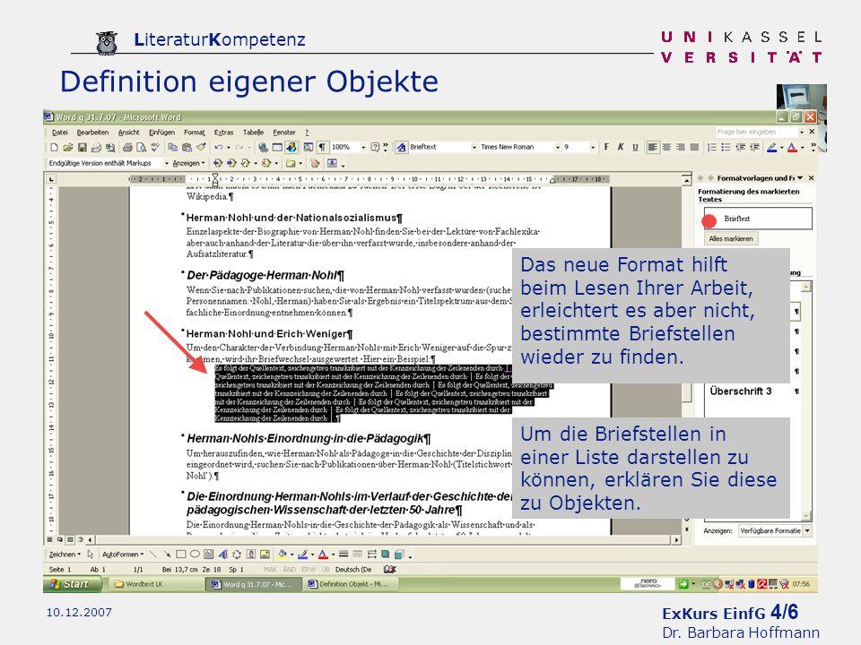 ExKurs EinfG 4/6 Dr. Barbara Hoffmann LiteraturKompetenz 10.12.2007 Definition eigener Objekte Das neue Format hilft beim Lesen Ihrer Arbeit, erleicht