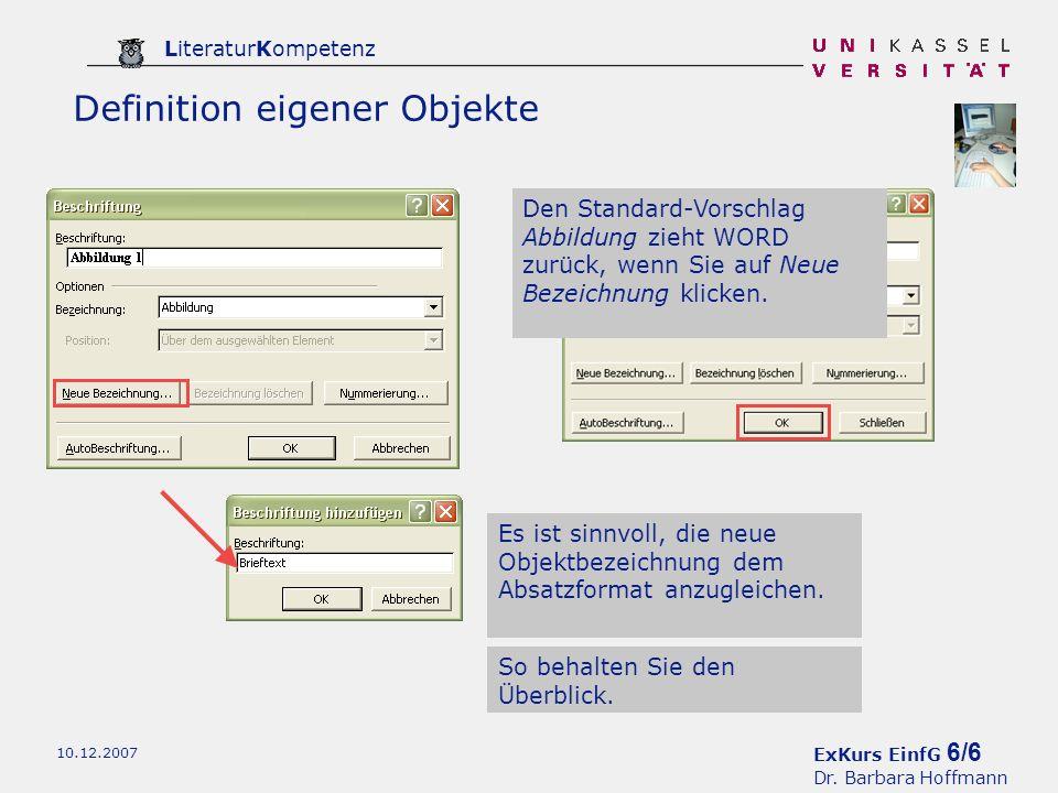 ExKurs EinfG 6/6 Dr. Barbara Hoffmann LiteraturKompetenz 10.12.2007 Definition eigener Objekte Es ist sinnvoll, die neue Objektbezeichnung dem Absatzf
