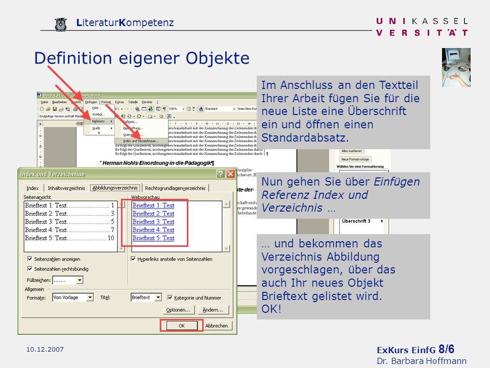 ExKurs EinfG 8/6 Dr. Barbara Hoffmann LiteraturKompetenz 10.12.2007 Definition eigener Objekte Im Anschluss an den Textteil Ihrer Arbeit fügen Sie für