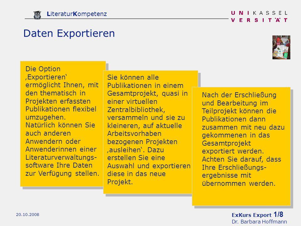 ExKurs Export 1/8 Dr. Barbara Hoffmann LiteraturKompetenz 20.10.2008 Daten Exportieren Die Option Exportieren ermöglicht Ihnen, mit den thematisch in