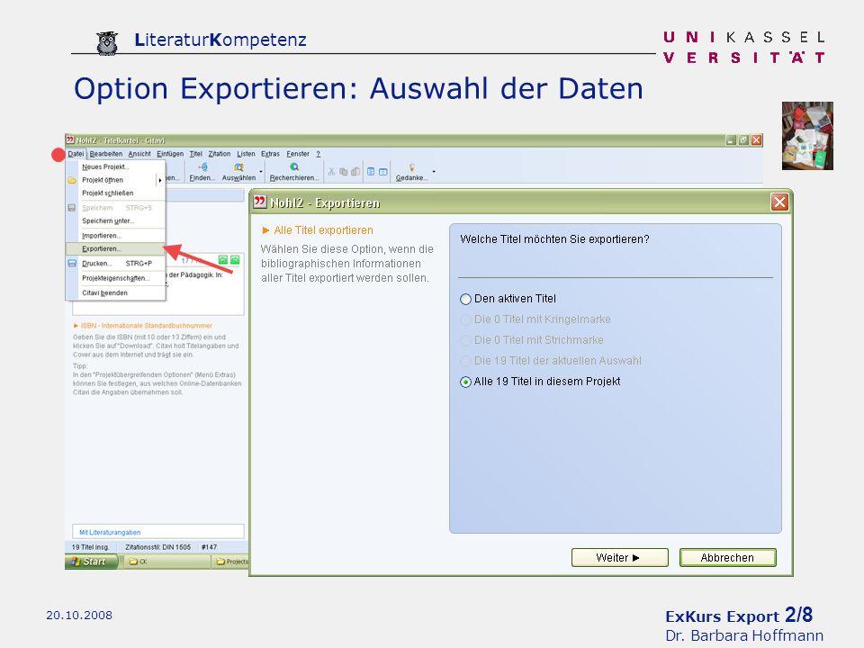 ExKurs Export 2/8 Dr. Barbara Hoffmann LiteraturKompetenz 20.10.2008 Option Exportieren: Auswahl der Daten