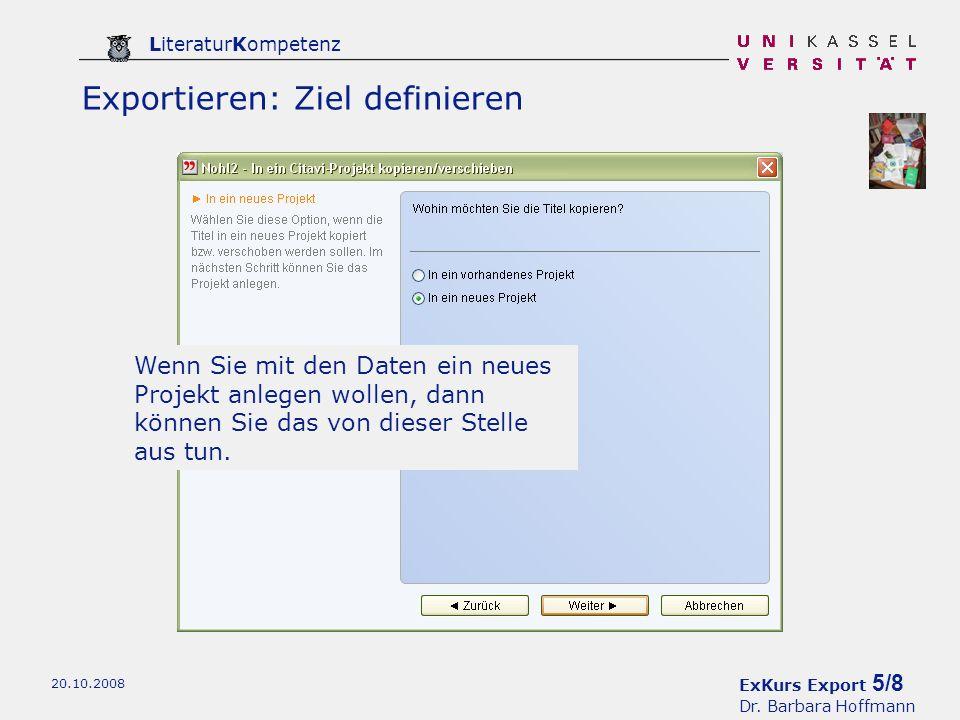 ExKurs Export 5/8 Dr. Barbara Hoffmann LiteraturKompetenz 20.10.2008 Wenn Sie mit den Daten ein neues Projekt anlegen wollen, dann können Sie das von