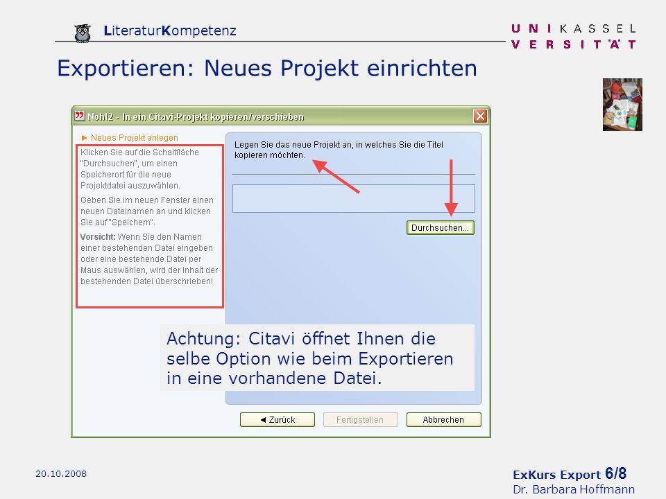 ExKurs Export 6/8 Dr. Barbara Hoffmann LiteraturKompetenz 20.10.2008 Exportieren: Neues Projekt einrichten Achtung: Citavi öffnet Ihnen die selbe Opti