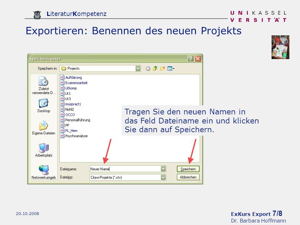 ExKurs Export 7/8 Dr. Barbara Hoffmann LiteraturKompetenz 20.10.2008 Tragen Sie den neuen Namen in das Feld Dateiname ein und klicken Sie dann auf Spe