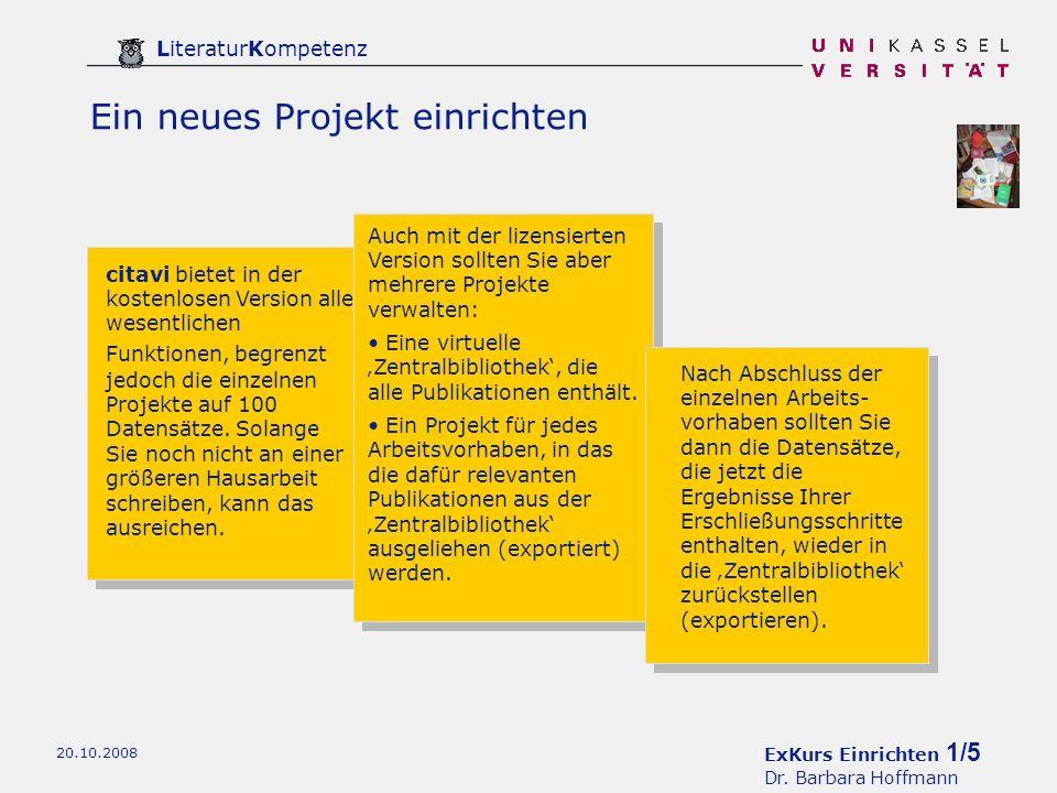 ExKurs Einrichten 1/5 Dr. Barbara Hoffmann LiteraturKompetenz 20.10.2008 Ein neues Projekt einrichten citavi bietet in der kostenlosen Version alle we