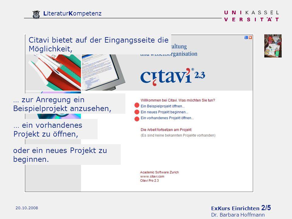ExKurs Einrichten 2/5 Dr. Barbara Hoffmann LiteraturKompetenz 20.10.2008 Citavi bietet auf der Eingangsseite die Möglichkeit, … zur Anregung ein Beisp