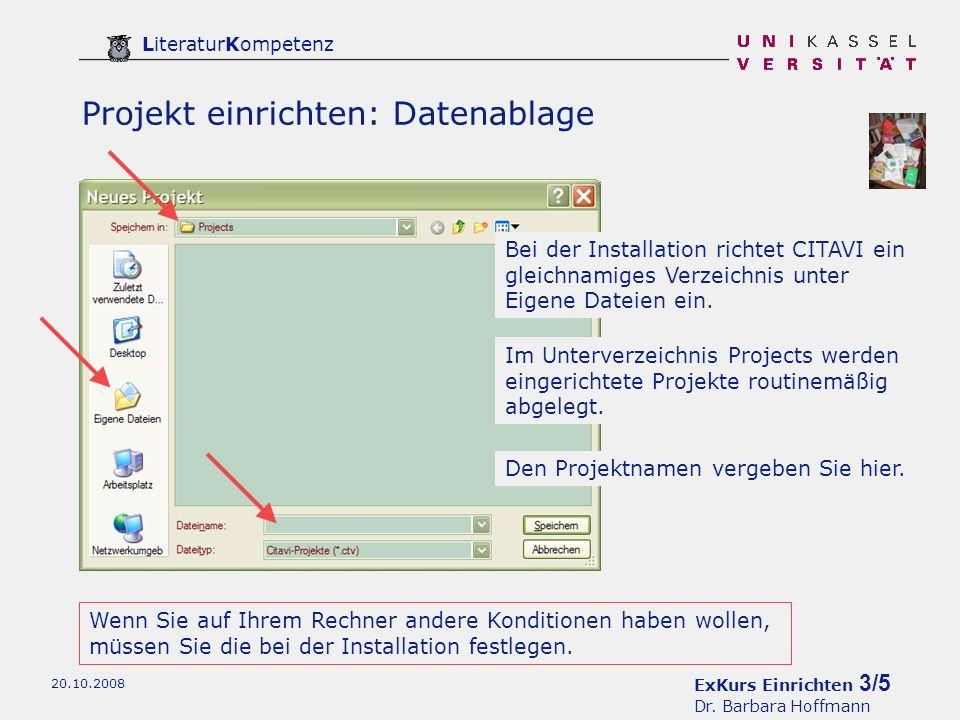 ExKurs Einrichten 3/5 Dr. Barbara Hoffmann LiteraturKompetenz 20.10.2008 Projekt einrichten: Datenablage Bei der Installation richtet CITAVI ein gleic