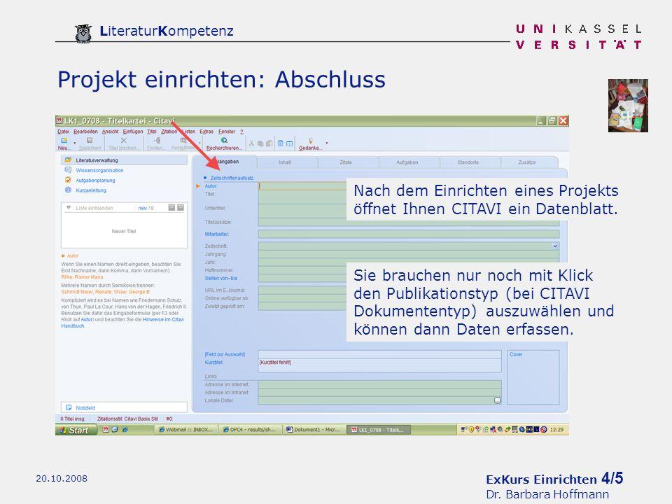 ExKurs Einrichten 4/5 Dr. Barbara Hoffmann LiteraturKompetenz 20.10.2008 Projekt einrichten: Abschluss Nach dem Einrichten eines Projekts öffnet Ihnen