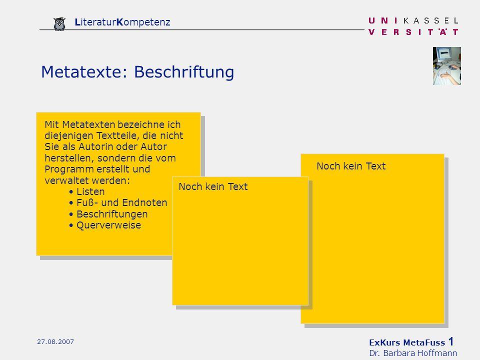 ExKurs MetaFuss 1 Dr. Barbara Hoffmann LiteraturKompetenz 27.08.2007 Metatexte: Beschriftung Mit Metatexten bezeichne ich diejenigen Textteile, die ni