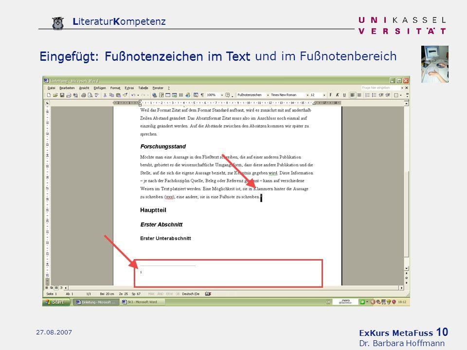 ExKurs MetaFuss 10 Dr. Barbara Hoffmann LiteraturKompetenz 27.08.2007 Eingefügt: Fußnotenzeichen im Text Eingefügt: Fußnotenzeichen im Text und im Fuß