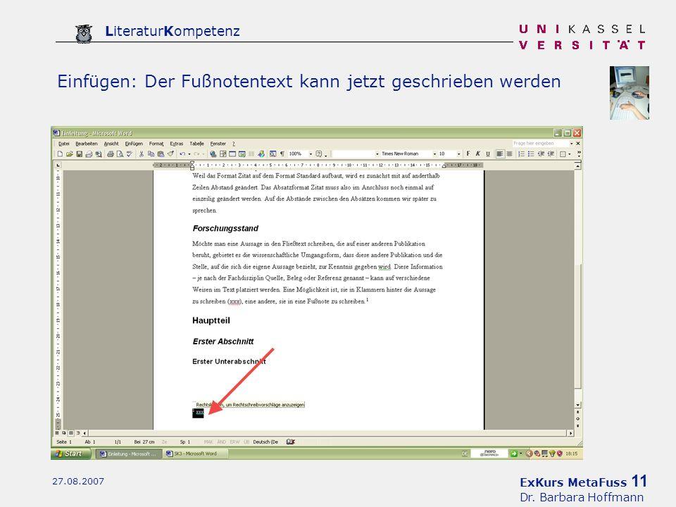 ExKurs MetaFuss 11 Dr. Barbara Hoffmann LiteraturKompetenz 27.08.2007 Einfügen: Der Fußnotentext kann jetzt geschrieben werden