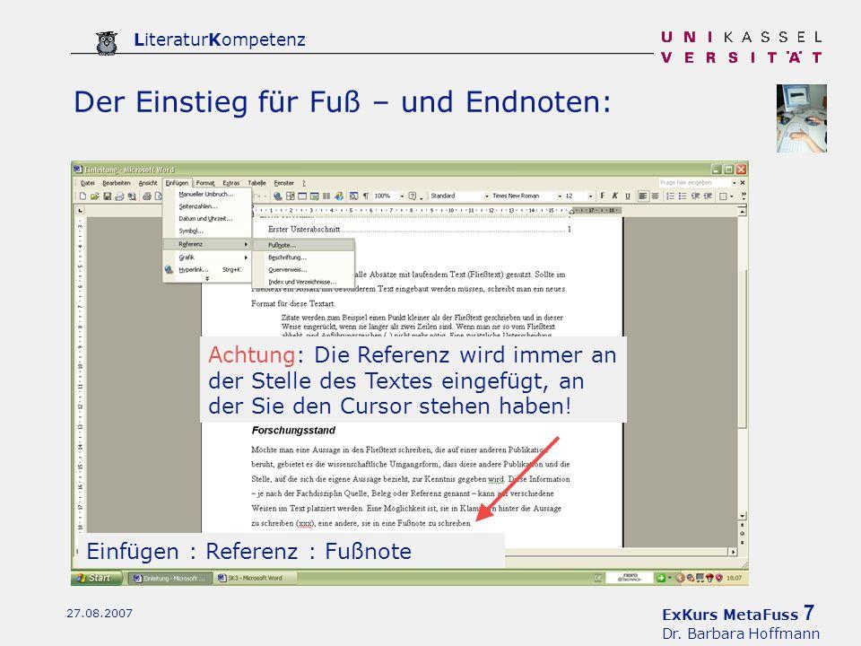 ExKurs MetaFuss 7 Dr. Barbara Hoffmann LiteraturKompetenz 27.08.2007 Der Einstieg für Fuß – und Endnoten: Einfügen : Referenz : Fußnote Achtung: Die R