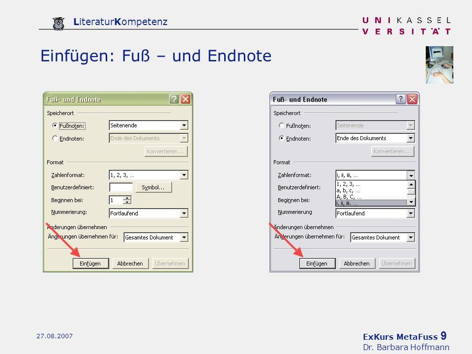ExKurs MetaFuss 9 Dr. Barbara Hoffmann LiteraturKompetenz 27.08.2007 Einfügen: Fuß – und Endnote