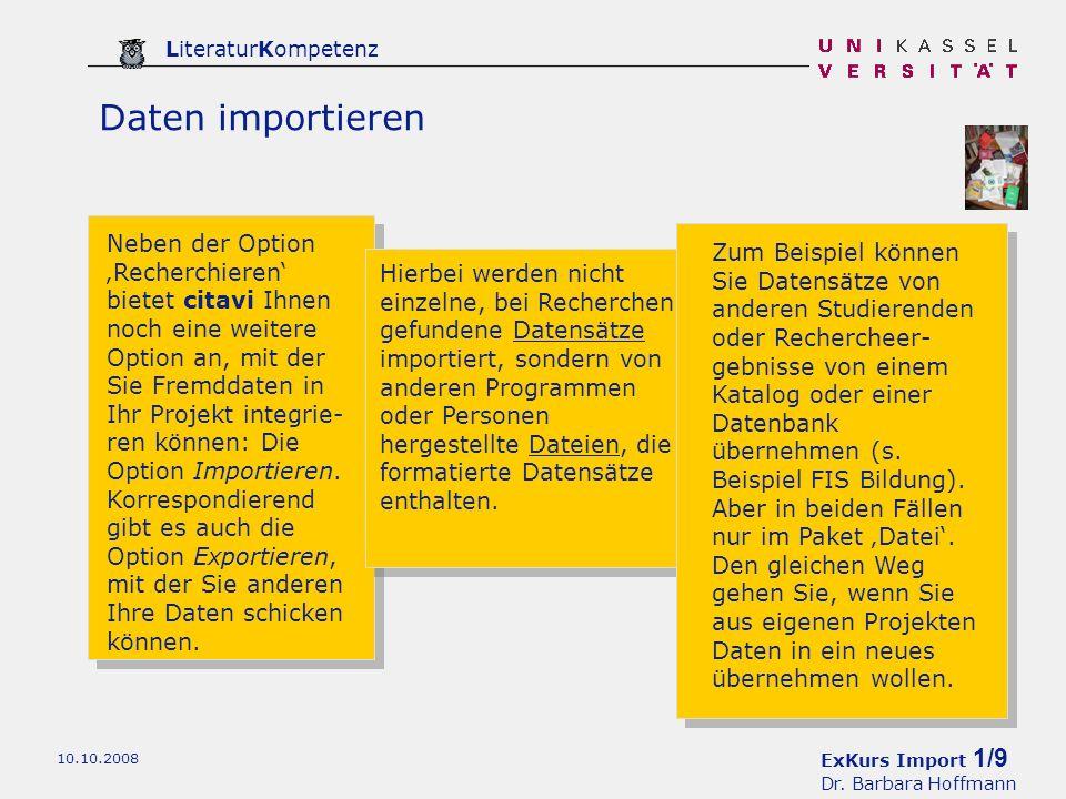 ExKurs Import 1/9 Dr. Barbara Hoffmann LiteraturKompetenz 10.10.2008 Daten importieren Neben der Option Recherchieren bietet citavi Ihnen noch eine we