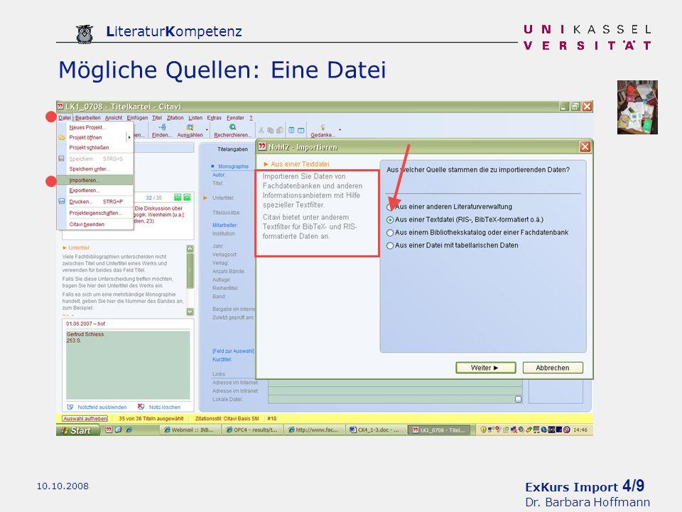 ExKurs Import 4/9 Dr. Barbara Hoffmann LiteraturKompetenz 10.10.2008 Mögliche Quellen: Eine Datei