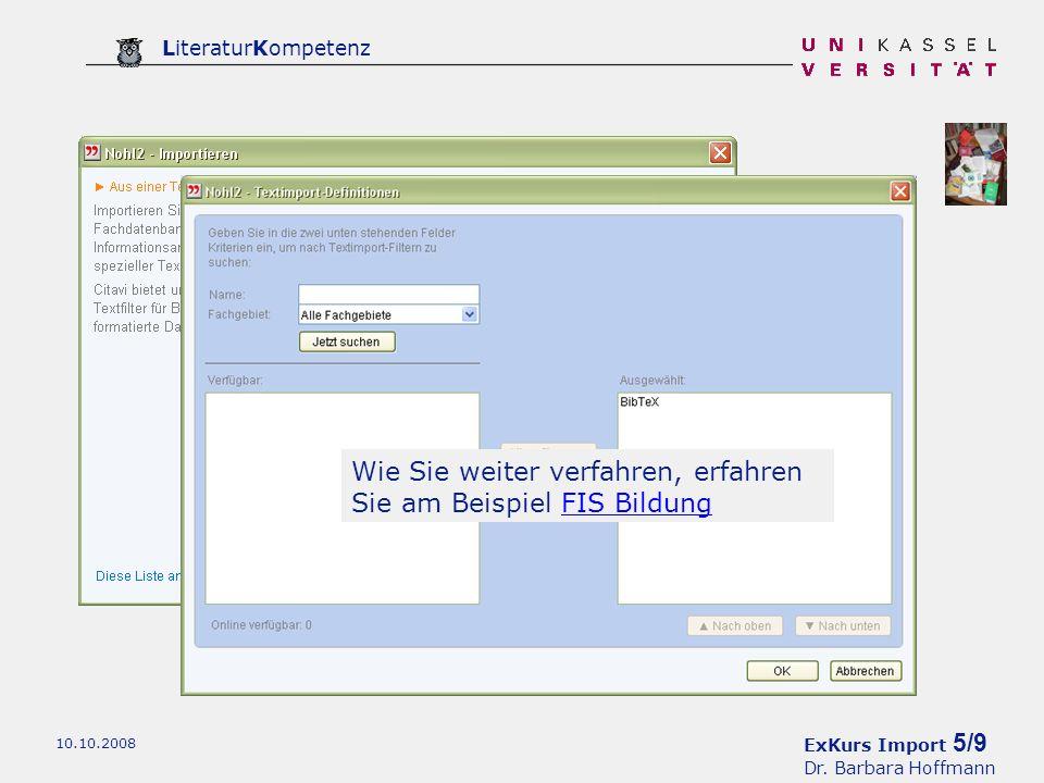 ExKurs Import 5/9 Dr. Barbara Hoffmann LiteraturKompetenz 10.10.2008 Wie Sie weiter verfahren, erfahren Sie am Beispiel FIS BildungFIS Bildung