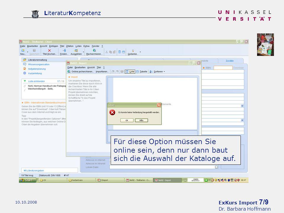 ExKurs Import 7/9 Dr. Barbara Hoffmann LiteraturKompetenz 10.10.2008 Für diese Option müssen Sie online sein, denn nur dann baut sich die Auswahl der