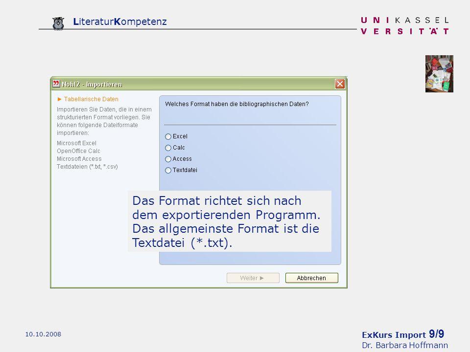 ExKurs Import 9/9 Dr. Barbara Hoffmann LiteraturKompetenz 10.10.2008 Das Format richtet sich nach dem exportierenden Programm. Das allgemeinste Format