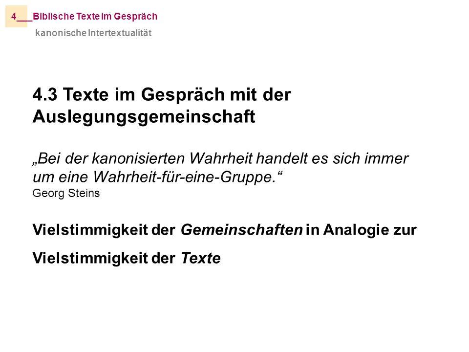 kanonische Intertextualität _Biblische Texte im Gespräch4__ 4.3 Texte im Gespräch mit der Auslegungsgemeinschaft Bei der kanonisierten Wahrheit handel