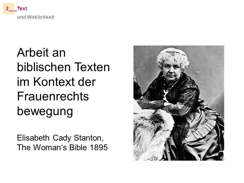 2___Text und Wirklichkeit Arbeit an biblischen Texten im Kontext der Frauenrechts bewegung Elisabeth Cady Stanton, The Womans Bible 1895