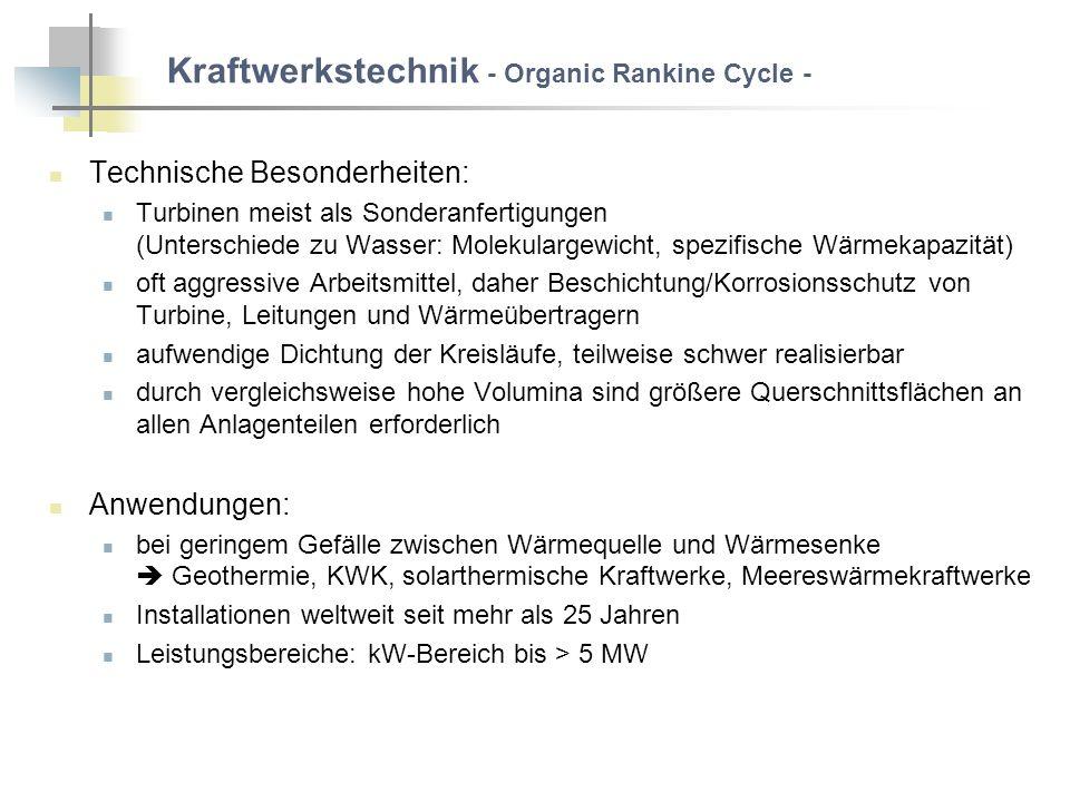 Kraftwerkstechnik - Organic Rankine Cycle - Technische Besonderheiten: Turbinen meist als Sonderanfertigungen (Unterschiede zu Wasser: Molekulargewich