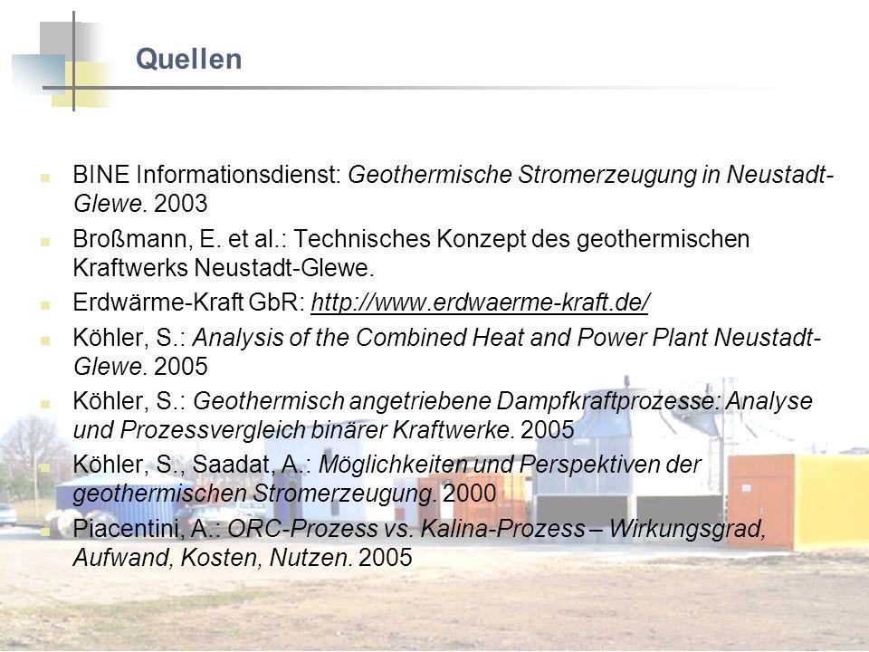 Quellen BINE Informationsdienst: Geothermische Stromerzeugung in Neustadt- Glewe. 2003 Broßmann, E. et al.: Technisches Konzept des geothermischen Kra