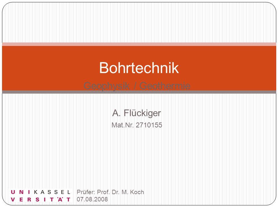 Geophysik / Geothermie A. Flückiger Mat.Nr. 2710155 Bohrtechnik Prüfer: Prof. Dr. M. Koch 07.08.2008