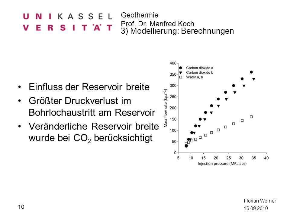 Geothermie Prof. Dr. Manfred Koch Florian Werner 16.09.2010 10 3) Modellierung: Berechnungen Einfluss der Reservoir breite Größter Druckverlust im Boh