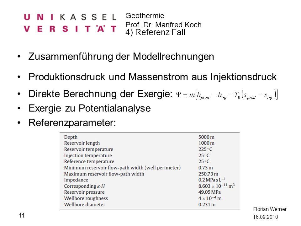 Geothermie Prof. Dr. Manfred Koch Florian Werner 16.09.2010 Zusammenführung der Modellrechnungen Produktionsdruck und Massenstrom aus Injektionsdruck