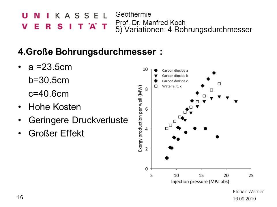 Geothermie Prof. Dr. Manfred Koch Florian Werner 16.09.2010 4.Große Bohrungsdurchmesser : a =23.5cm b=30.5cm c=40.6cm Hohe Kosten Geringere Druckverlu