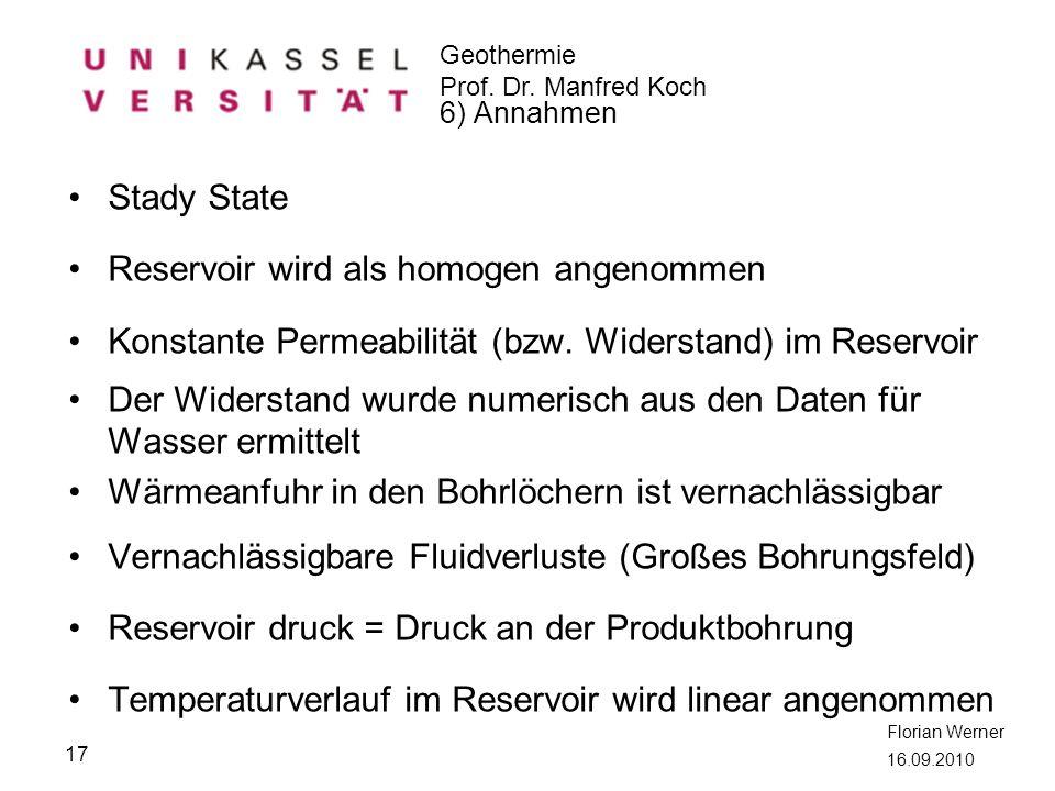 Geothermie Prof. Dr. Manfred Koch Florian Werner 16.09.2010 Stady State Reservoir wird als homogen angenommen Konstante Permeabilität (bzw. Widerstand