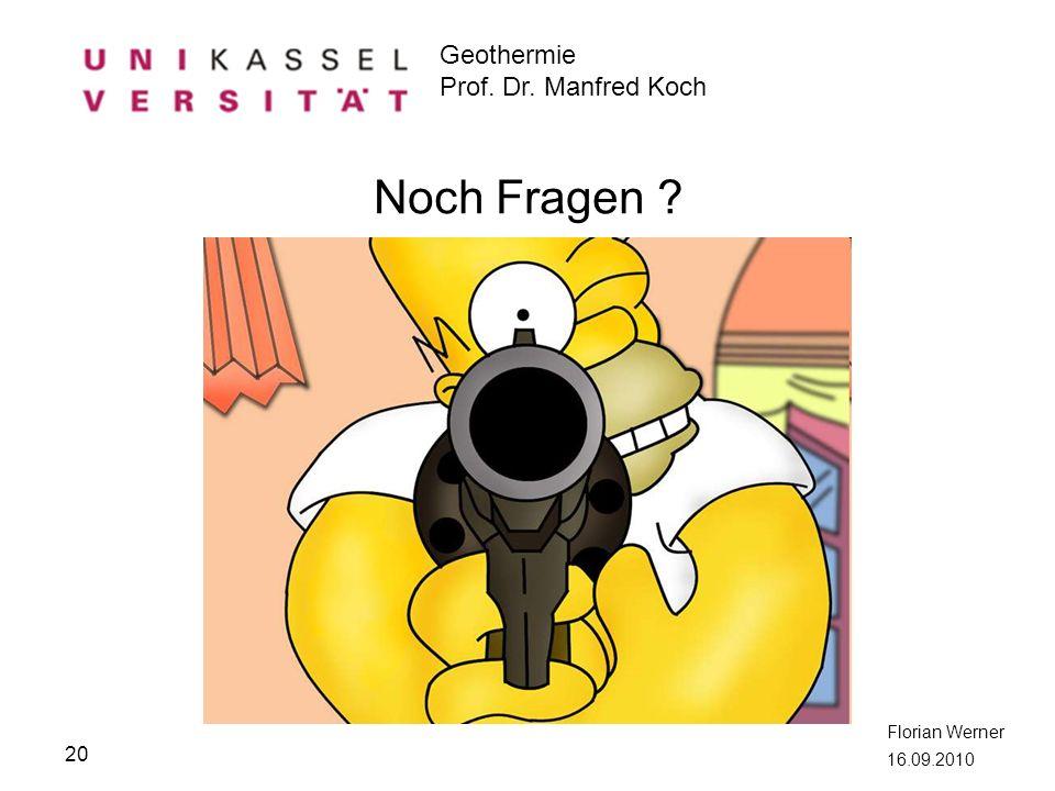Geothermie Prof. Dr. Manfred Koch Florian Werner 16.09.2010 20 Noch Fragen ?