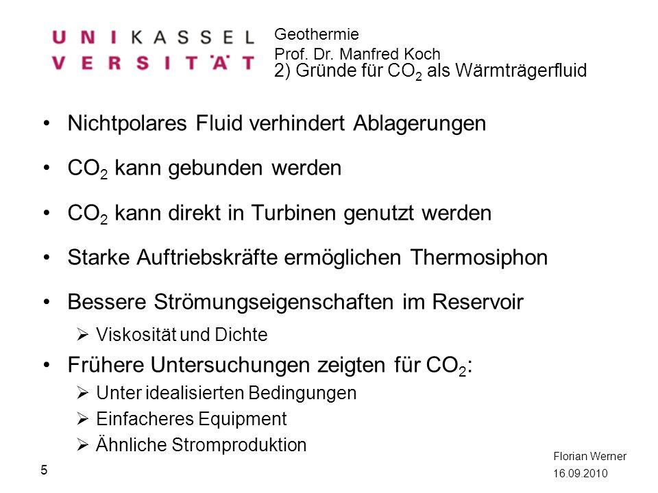 Geothermie Prof. Dr. Manfred Koch Florian Werner 16.09.2010 Nichtpolares Fluid verhindert Ablagerungen CO 2 kann gebunden werden CO 2 kann direkt in T