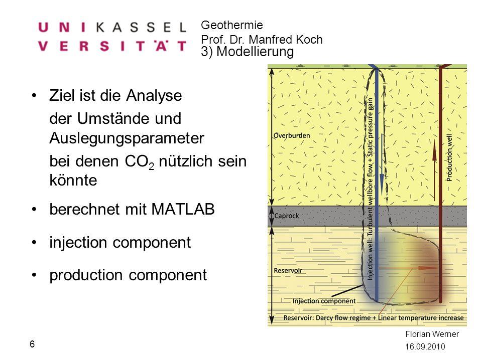 Geothermie Prof. Dr. Manfred Koch Florian Werner 16.09.2010 Ziel ist die Analyse der Umstände und Auslegungsparameter bei denen CO 2 nützlich sein kön