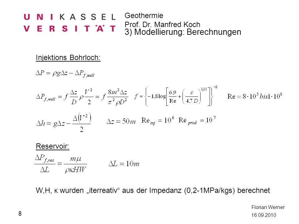Geothermie Prof. Dr. Manfred Koch Florian Werner 16.09.2010 8 3) Modellierung: Berechnungen Injektions Bohrloch: Reservoir: W,H, κ wurden iterreativ a