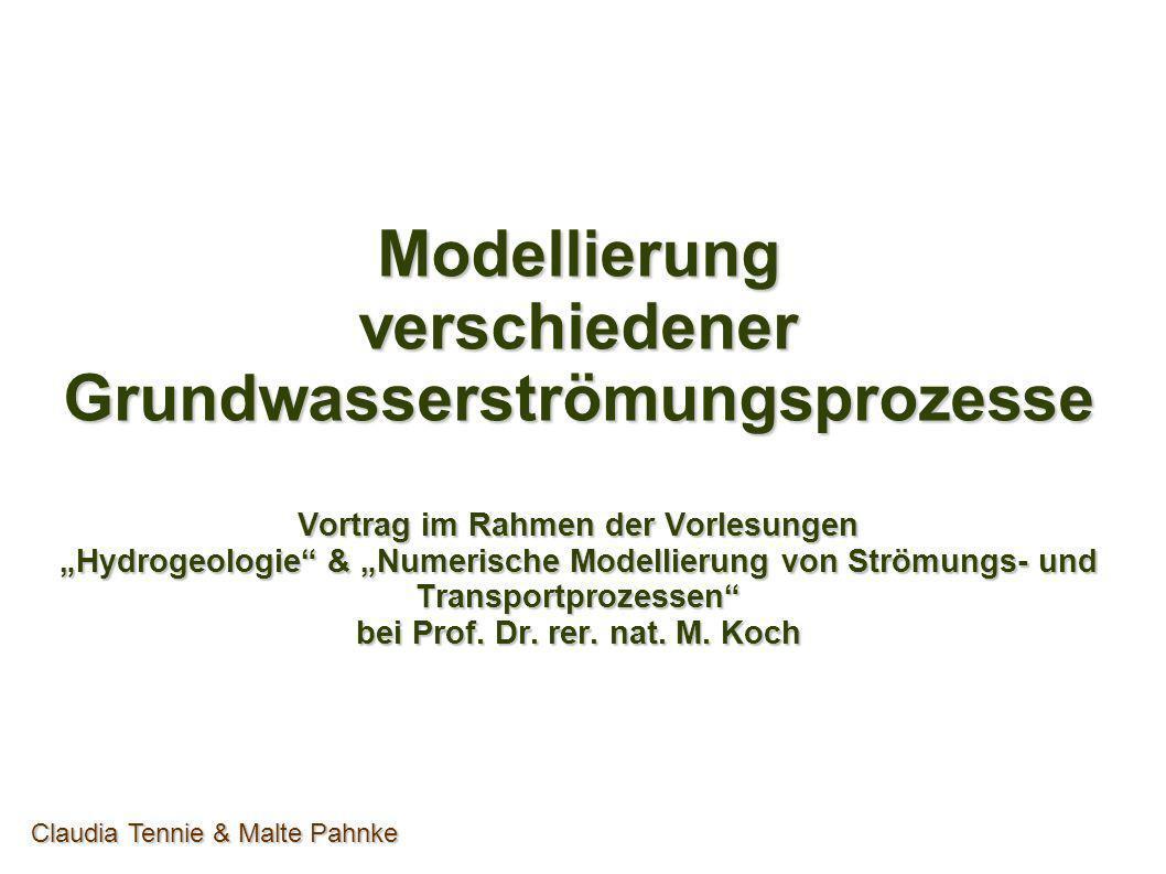 Modellierung verschiedener Grundwasserströmungsprozesse Vortrag im Rahmen der Vorlesungen Hydrogeologie & Numerische Modellierung von Strömungs- und T