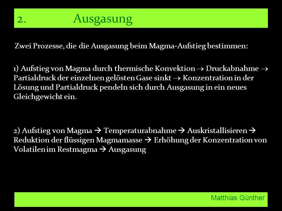 Matthias Günther 2. Ausgasung Zwei Prozesse, die die Ausgasung beim Magma-Aufstieg bestimmen: 1) Aufstieg von Magma durch thermische Konvektion Drucka