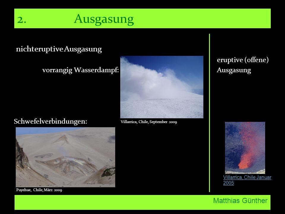 Matthias Günther 2. Ausgasung nichteruptive Ausgasung eruptive (offene) vorrangig Wasserdampf: Ausgasung Schwefelverbindungen: Villarrica, Chile Janua