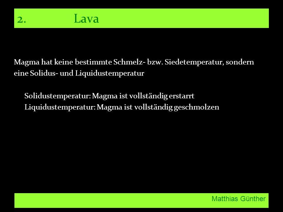 Matthias Günther 2.Lava Magma hat keine bestimmte Schmelz- bzw.