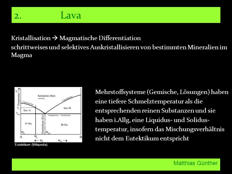 Matthias Günther 2. Lava Kristallisation Magmatische Differentiation schrittweises und selektives Auskristallisieren von bestimmten Mineralien im Magm