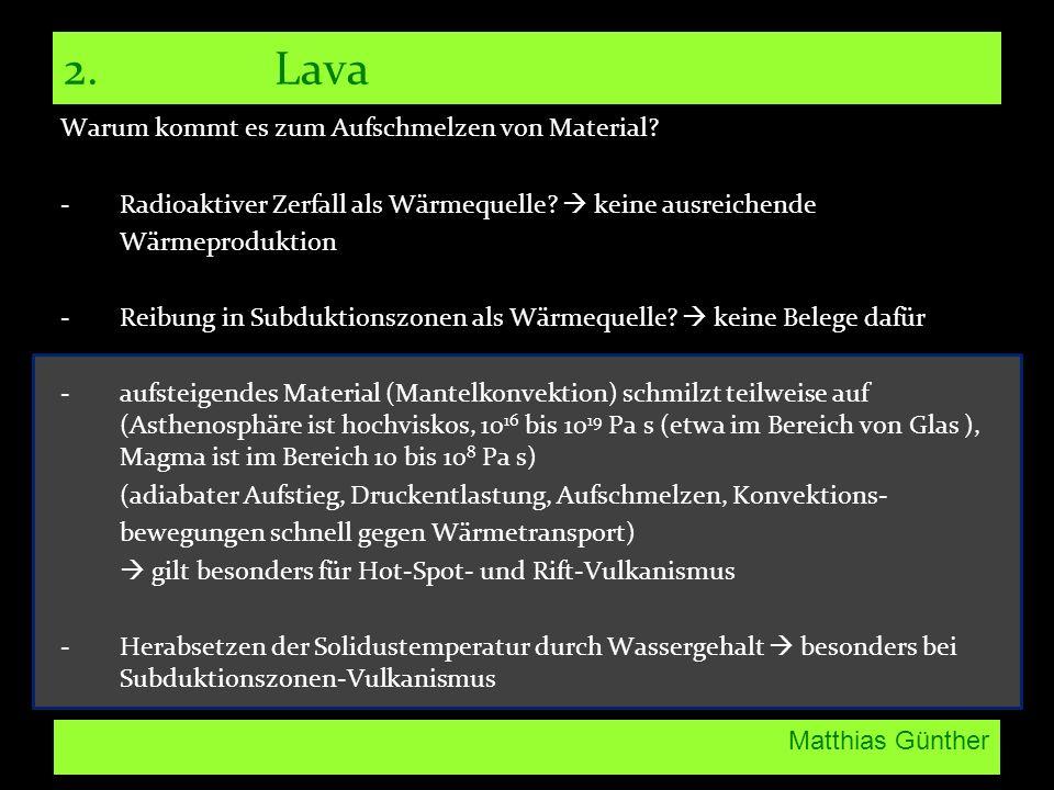 Matthias Günther 2. Lava Warum kommt es zum Aufschmelzen von Material? -Radioaktiver Zerfall als Wärmequelle? keine ausreichende Wärmeproduktion -Reib