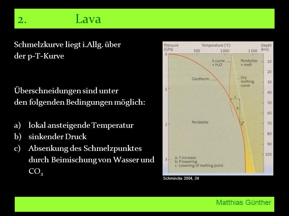 Matthias Günther 2. Lava Schmelzkurve liegt i.Allg. über der p-T-Kurve Überschneidungen sind unter den folgenden Bedingungen möglich: a)lokal ansteige