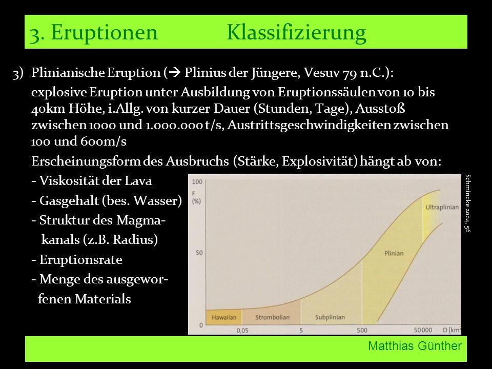 Matthias Günther 3. EruptionenKlassifizierung 3) Plinianische Eruption ( Plinius der Jüngere, Vesuv 79 n.C.): explosive Eruption unter Ausbildung von