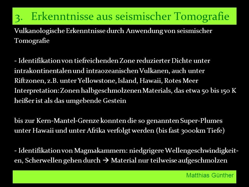 Matthias Günther 3. Erkenntnisse aus seismischer Tomografie Vulkanologische Erkenntnisse durch Anwendung von seismischer Tomografie - Identifikation v