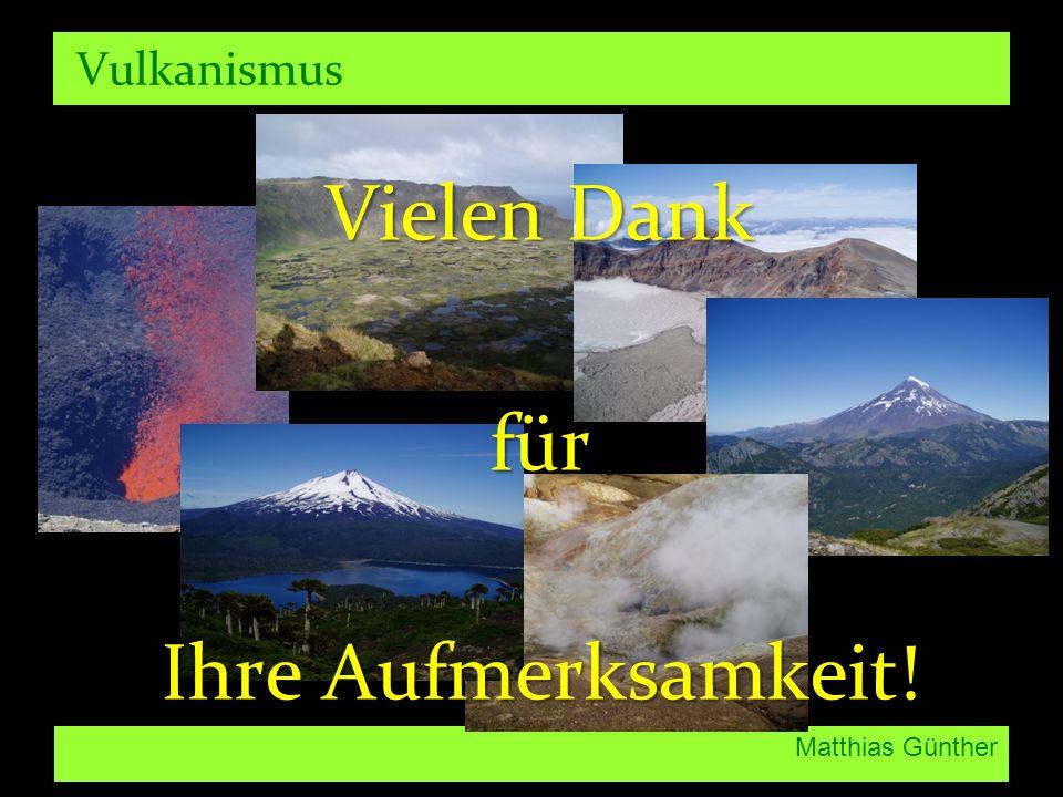 Matthias Günther Vulkanismus Vielen Dank für Ihre Aufmerksamkeit!
