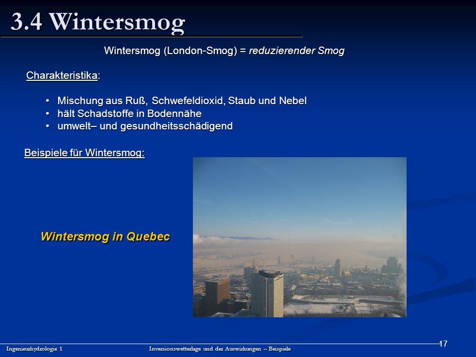 17 3.4 Wintersmog Ingenieurhydrologie 1 Inversionswetterlage und der Auswirkungen – Beispiele Wintersmog (London-Smog) = reduzierender Smog Charakteri