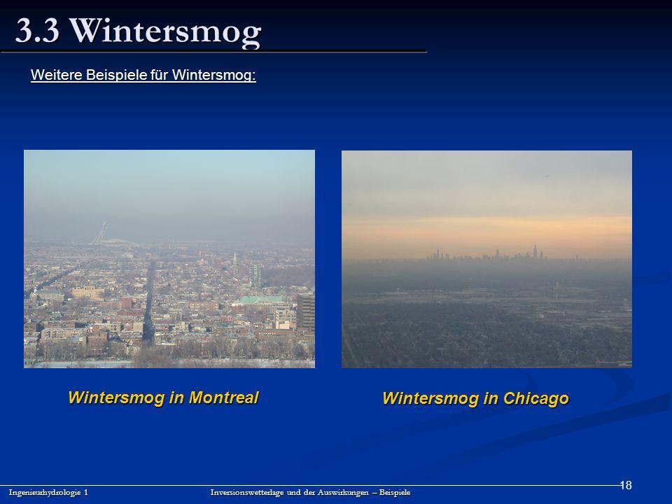 18 3.3 Wintersmog Ingenieurhydrologie 1 Inversionswetterlage und der Auswirkungen – Beispiele Weitere Beispiele für Wintersmog: Wintersmog in Montreal